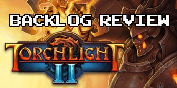 backlog review torchlight 2